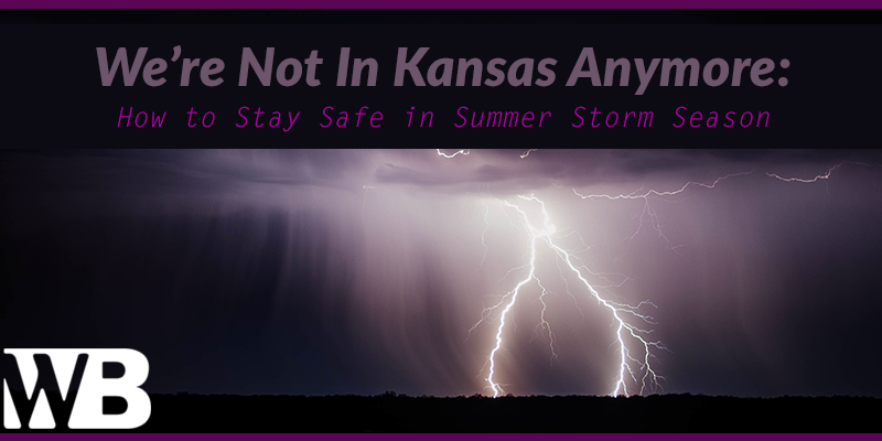 Were Not In Kansas Anymore_ How to Stay Safe in Summer Storm Season